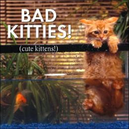 Bad Kitties: Celebrating Good Times and Bad Behavior