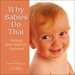 Why Babies Do That: A Book of Baffling Baby Behaviors Explained