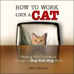 How to Work Like a Cat: Walking with Confidence Through a Dog-Eat-Dog World