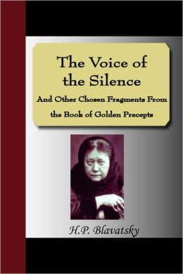 The Voice Of The Silence And Other Chosen Fragments From The Book Of Golden Precepts