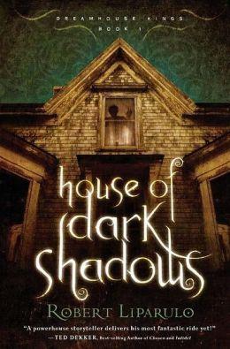 House of Dark Shadows (Dreamhouse Kings Series #1)