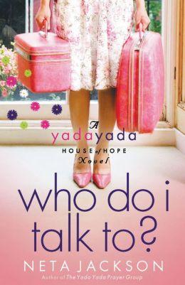 Who Do I Talk To? (Yada Yada House of Hope Series #2)
