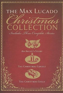 The Max Lucado Christmas Collection: An Angel's Story, The Christmas Candle, The Christmas Child