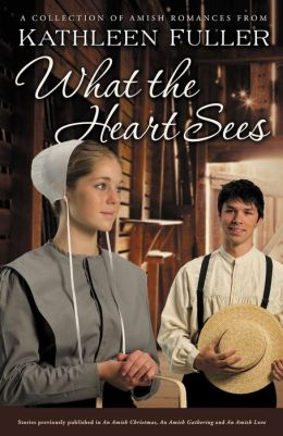 What the Heart Sees: A Collection of Amish Romances