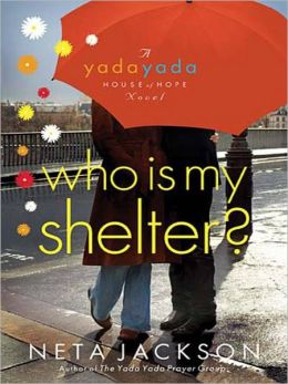 Who Is My Shelter?: A Yada Yada House of Hope Novel