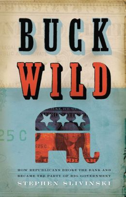 Buck Wild: How Republicans Blew the Bank and Became the Party of Big Government