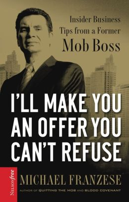 I'll Make You an Offer You Can't Refuse: Insider Business Tips from a Former Mob Boss