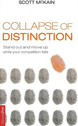 Collapse of Distinction: Stand Out And Move Up While Your Competition Fails