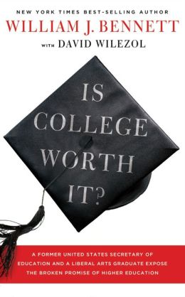 Is College Worth It?: A Former United States Secretary of Education and a Liberal Arts Graduate Expose the Broken Promise of Higher Education