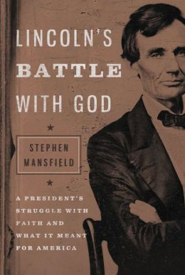 Lincoln's Battle with God: A President's Struggle with Faith and What It Meant for America