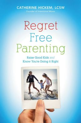 Regret Free Parenting: Raise Good Kids and Know You're Doing It Right