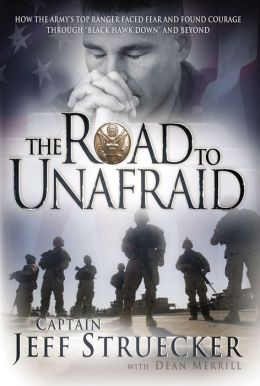 The Road to Unafraid: How the Army's Top Ranger Faced Fear and Found Courage