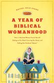 "Book Cover Image. Title: A Year of Biblical Womanhood:  How a Liberated Woman Found Herself Sitting on Her Roof, Covering Her Head, and Calling Her Husband ""Master"", Author: Rachel Held Evans"