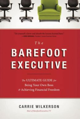The Barefoot Executive: The Ultimate Manual for Being Your Own Boss and Achieving Financial Freedom