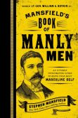 Book Cover Image. Title: Mansfield's Book of Manly Men:  An Utterly Invigorating Guide to Being Your Most Masculine Self, Author: Stephen Mansfield