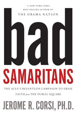 Bad Samaritans: The ACLU's Relentless Campaign to Erase Faith from the Public Square