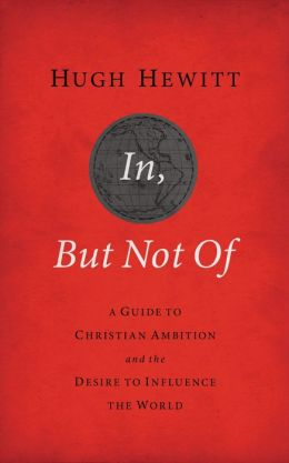 In, But Not Of Revised & Updated: A Guide to Christian Ambition and the Desire to Influence the World