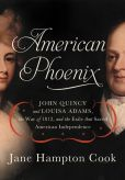 Book Cover Image. Title: American Phoenix:  John Quincy and Louisa Adams, the War of 1812, and the Exile That Saved American Independence, Author: Jane Hampton Cook