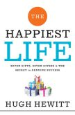 Book Cover Image. Title: The Happiest Life:  Seven Gifts, Seven Givers, and the Secret to Genuine Success, Author: Hugh Hewitt