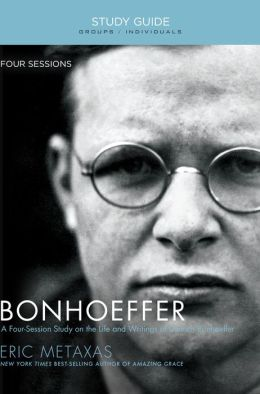 Bonhoeffer Study Guide: The Life and Writings of Dietrich Bonhoeffer