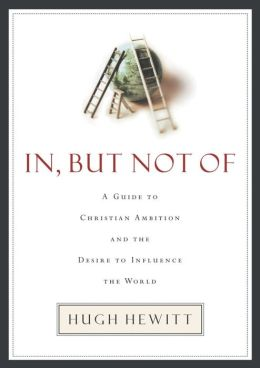 In, But Not Of: A Guide to Christian Ambition and the Desire to Influence the World
