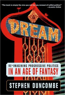 Dream: Re-imagining Progressive Politics in an Age of Fantasy