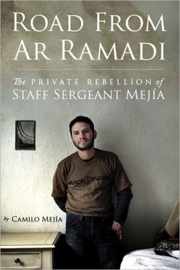 Road from Ar Ramadi: The Private Rebellion of Staff Sergeant Mejia