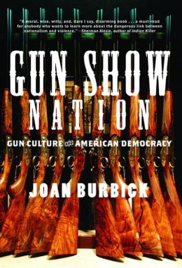 Gun Show Nation: The Lethal Politics of Guns in America