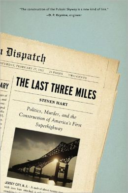 Last Three Miles: Politics, Murder and the Construction of America's First Superhighway