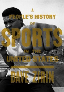 People's History of Sports in the United States: From Bull-Baiting to Barry Bonds: 250 Years of Politics, Protest, the People, and Play