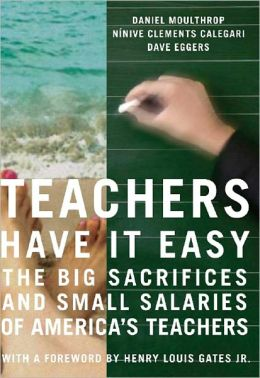 Teachers Have It Easy: The Big Sacrifices and Small Salaries of Our Children's Teachers