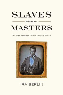 Slaves without Masters: The Free Negro in the Antebellum South