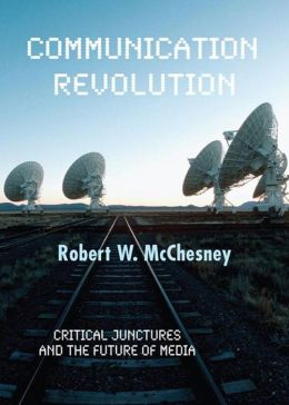 Communication Revolution: Critical Junctures and the Future of Media