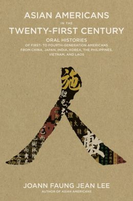 Asian Americans in the Twenty-first Century: Oral Histories of First- to Fourth-Generation Americans from China, Japan, India, Korea, the Philippines, Vietnam, and Laos