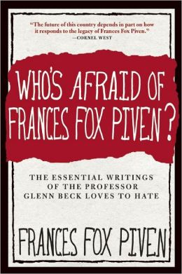 Who's Afraid of Frances Fox Piven?: The Essential Writings of the Professor Glenn Beck Love to Hate