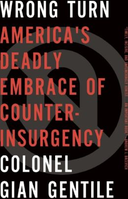 Wrong Turn: America's Deadly Embrace of Counterinsurgency
