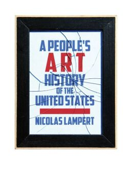 A People's Art History of the United States: 250 Years of Activist Art and Artists Working in Social Justice Movements