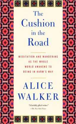 The Cushion in the Road: Meditation and Wandering as the Whole World Awakens to Being in Harmm