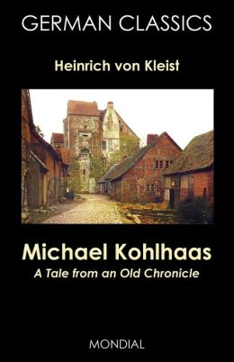 Michael Kohlhaas. A Tale From An Old Chronicle (German Classics)