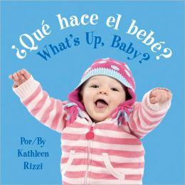 Que Hace el Bebe /What's Up, Baby