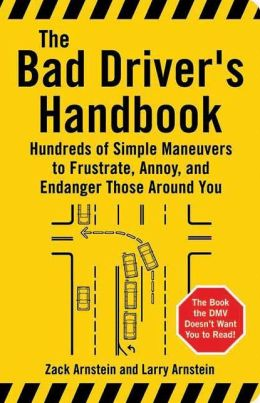 Bad Drivers Handbook: Hundreds of Simple Maneuvers to Frustrate, Annoy, and Endanger Those around You