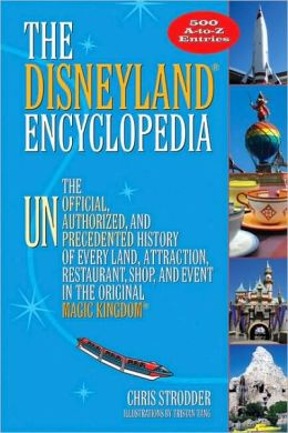 Disneyland Encyclopedia: The Unofficial, Unauthorized, and Unprecedented History of Every Land, Attraction, Restaurant, Shop, and Event in the Original Magic Kingdom