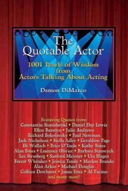 The Quotable Actor: 1001 Pearls of Wisdom from Actors Talking About Acting