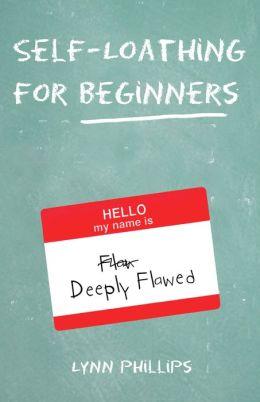 Self-Loathing for Beginners
