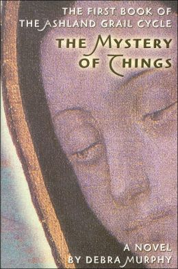 Mystery of Things: Book I of the Ashland Grail Cycle