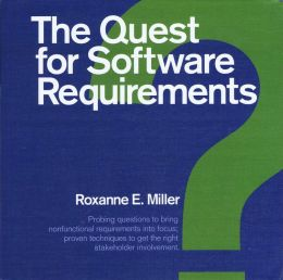 The Quest for Software Requirements: Probing Questions to Bring Nonfunctional Requirements Into Focus; Proven Techniques to Get the Right Stakeholder Involvement