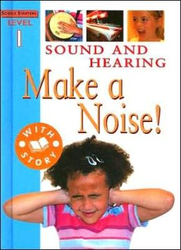 Sound and Hearing: Make a Noise!