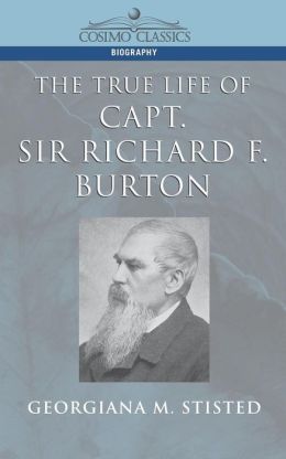 The True Life Of Capt. Sir Richard F. Burton