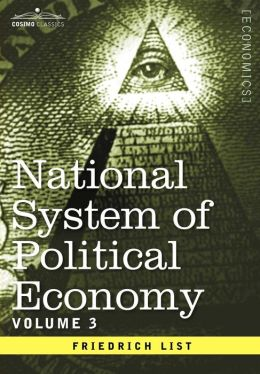 National System of Political Economy: Volume 3: The Systems and The Politics