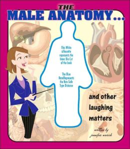 The Male Anatomy: And Other Laughing Matters